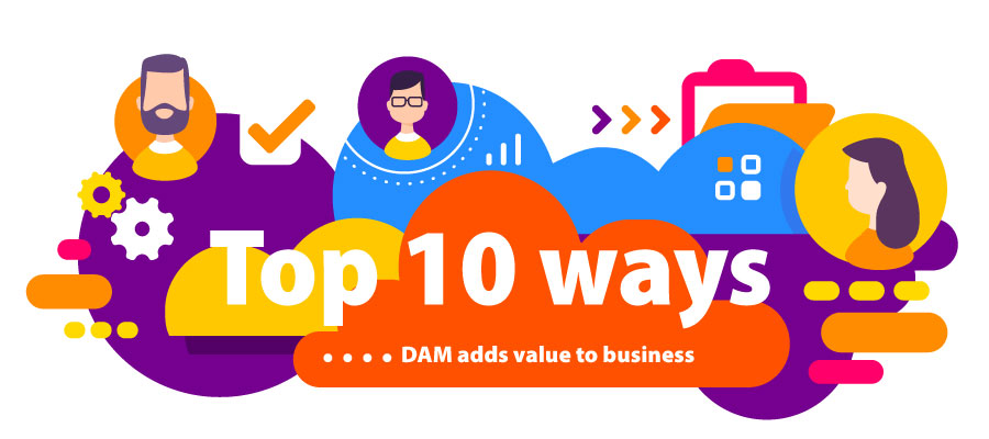 top 10 ways DAM adds value to business
